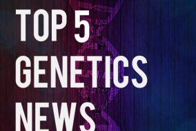 Top 5 Genetics News Stories of 2017