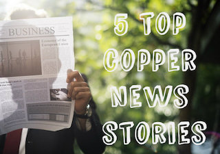5 Top Copper News Stories of 2017