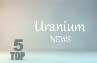 5 Top Uranium News Stories of 2017